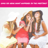 OMG!! Did you hear what happened in the meeting?